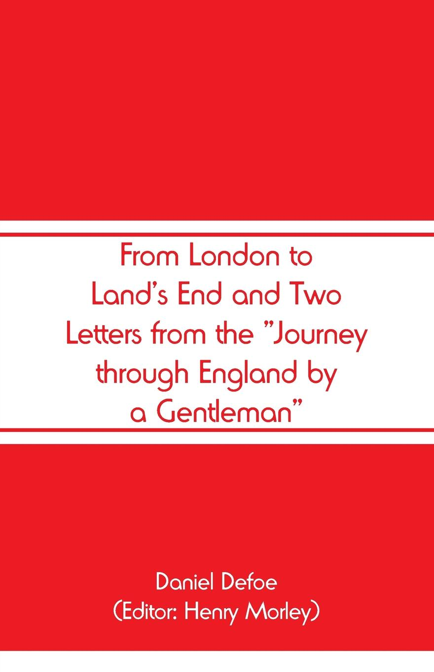 Daniel Defoe From London to Land's End and Two Letters from the Journey through England by a Gentleman