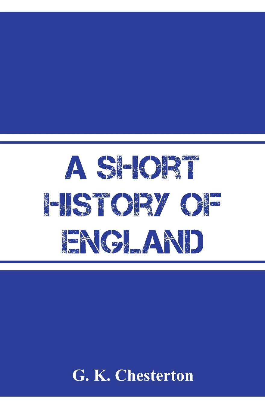 G. K. Chesterton A Short History of England peter herman c a short history of early modern england british literature in context