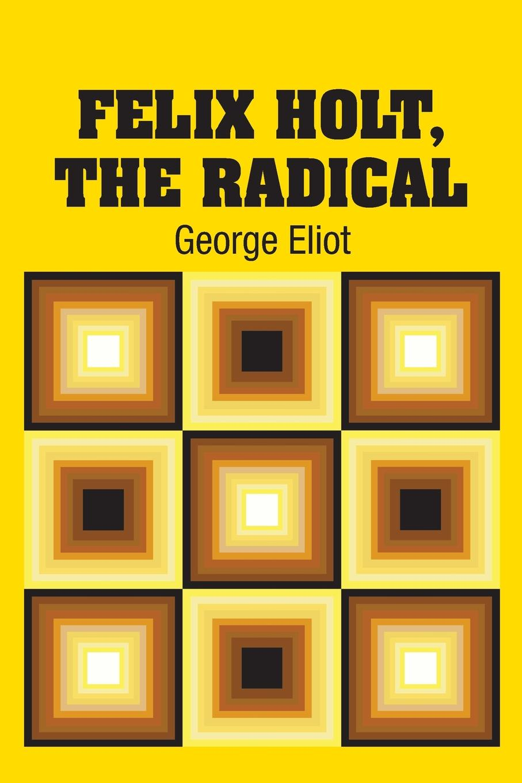 George Eliot Felix Holt, The Radical john holt the candy man