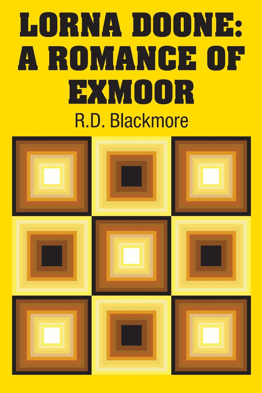 R.D. Blackmore Lorna Doone. A Romance of Exmoor r d blackmore lorna doone a romance of exmoor