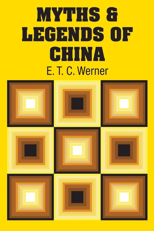 E. T. C. Werner Myths & Legends of China myths of modern individualism