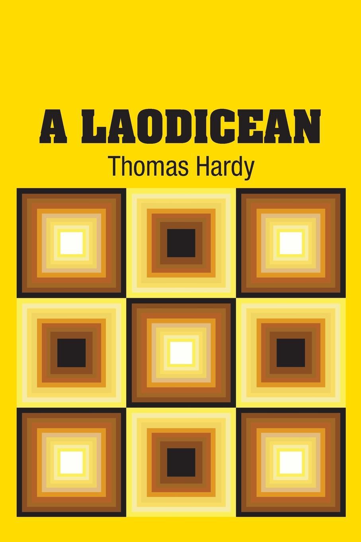 Thomas Hardy A Laodicean hardy t a laodicean равнодушная кн на англ яз