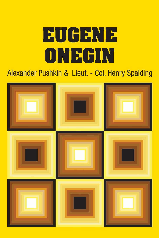 Alexander Pushkin, Lieut. - Col. Henry Spalding Eugene Onegin pushkin a eugene onegin