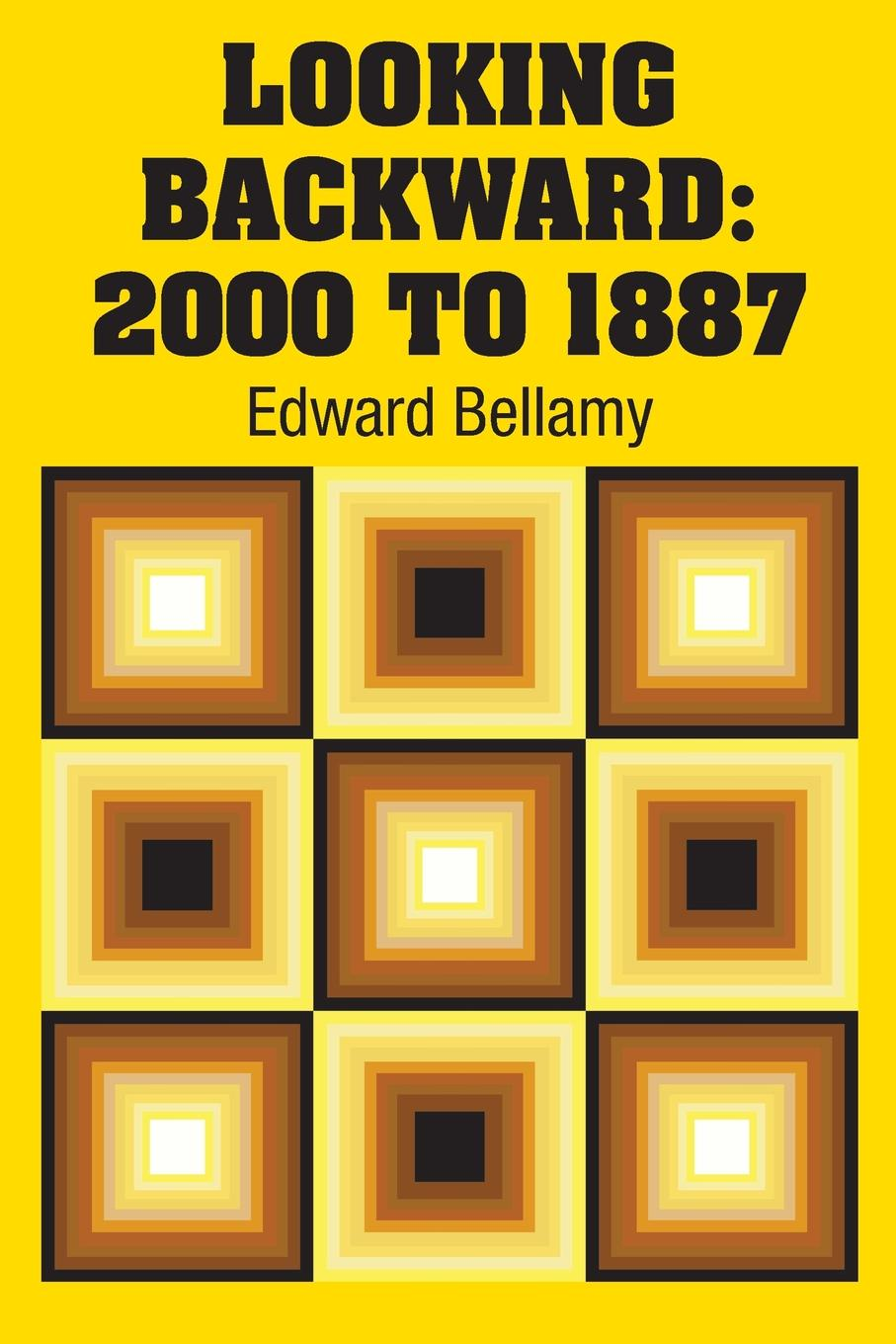 Edward Bellamy Looking Backward. 2000 to 1887 walt thrun looking backward from the future until messiah the prince