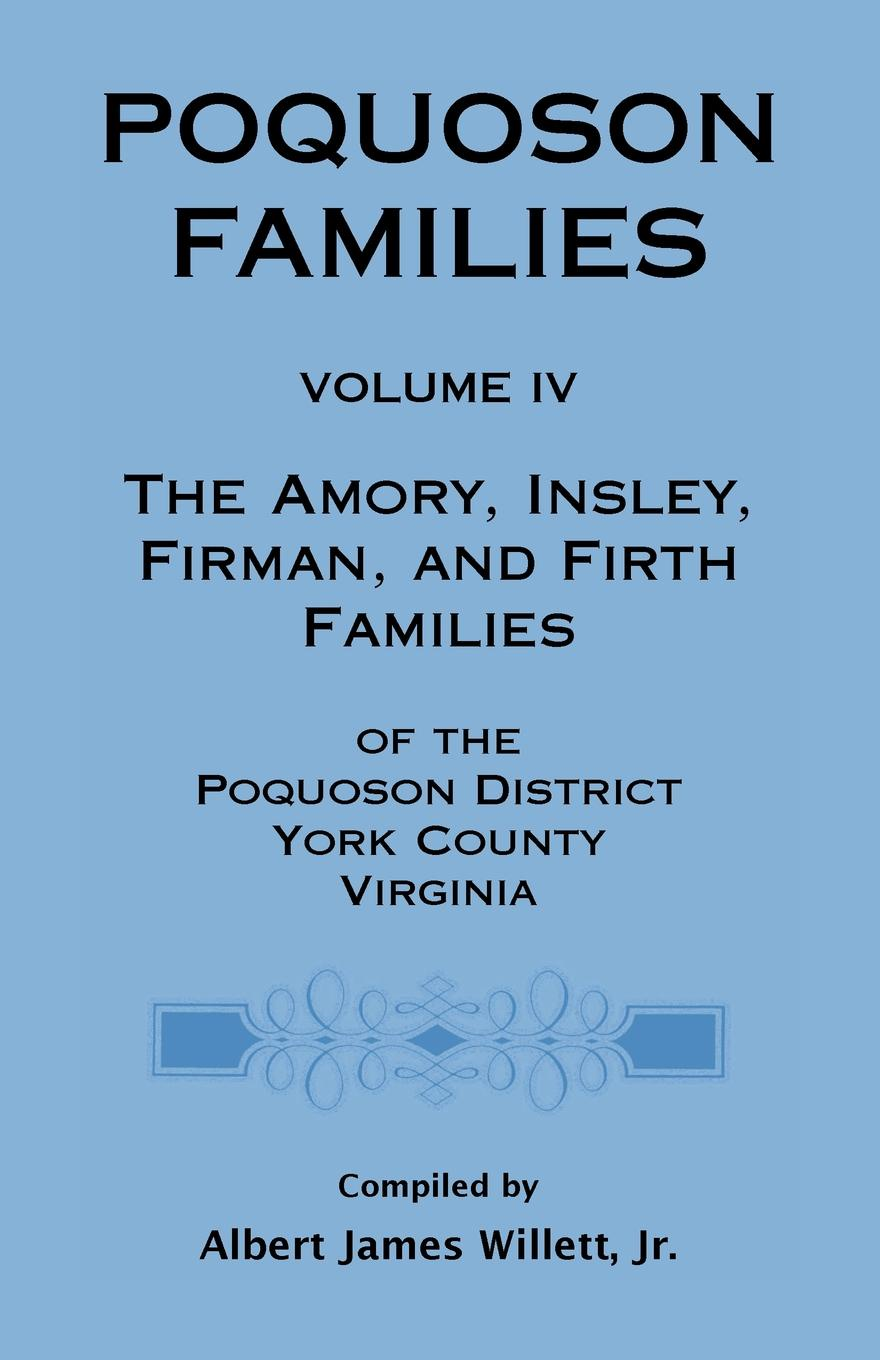 Jr. A. James Willett Poquoson Families, Volume IV. The Amory, Insley, Firman, and Firth Families richard gentry the gentry family in america 1676 to 1909 including notes on the following families related to the gentrys claiborne harris hawkins robinson blythe pabody noble haggard and tindall