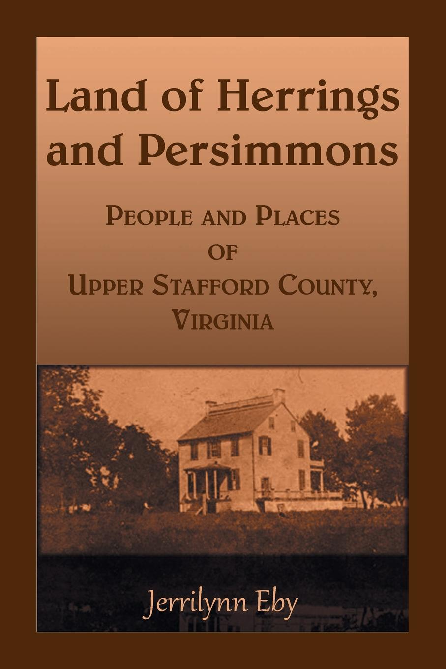 Jerrilynn Eby Land of Herrings and Persimmons. People and Places of Upper Stafford County, Virginia hegel the end of history and the future