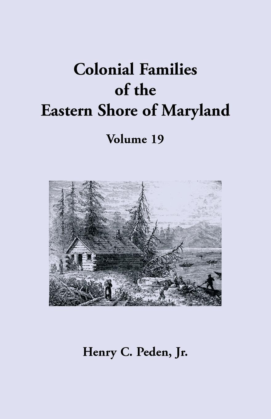 Jr. Henry C. Peden Colonial Families of the Eastern Shore of Maryland, Volume 19 stella pickett hardy colonial families of the southern states of america a history and genealogy of colonial families who settled in the colonies prior to the revolution