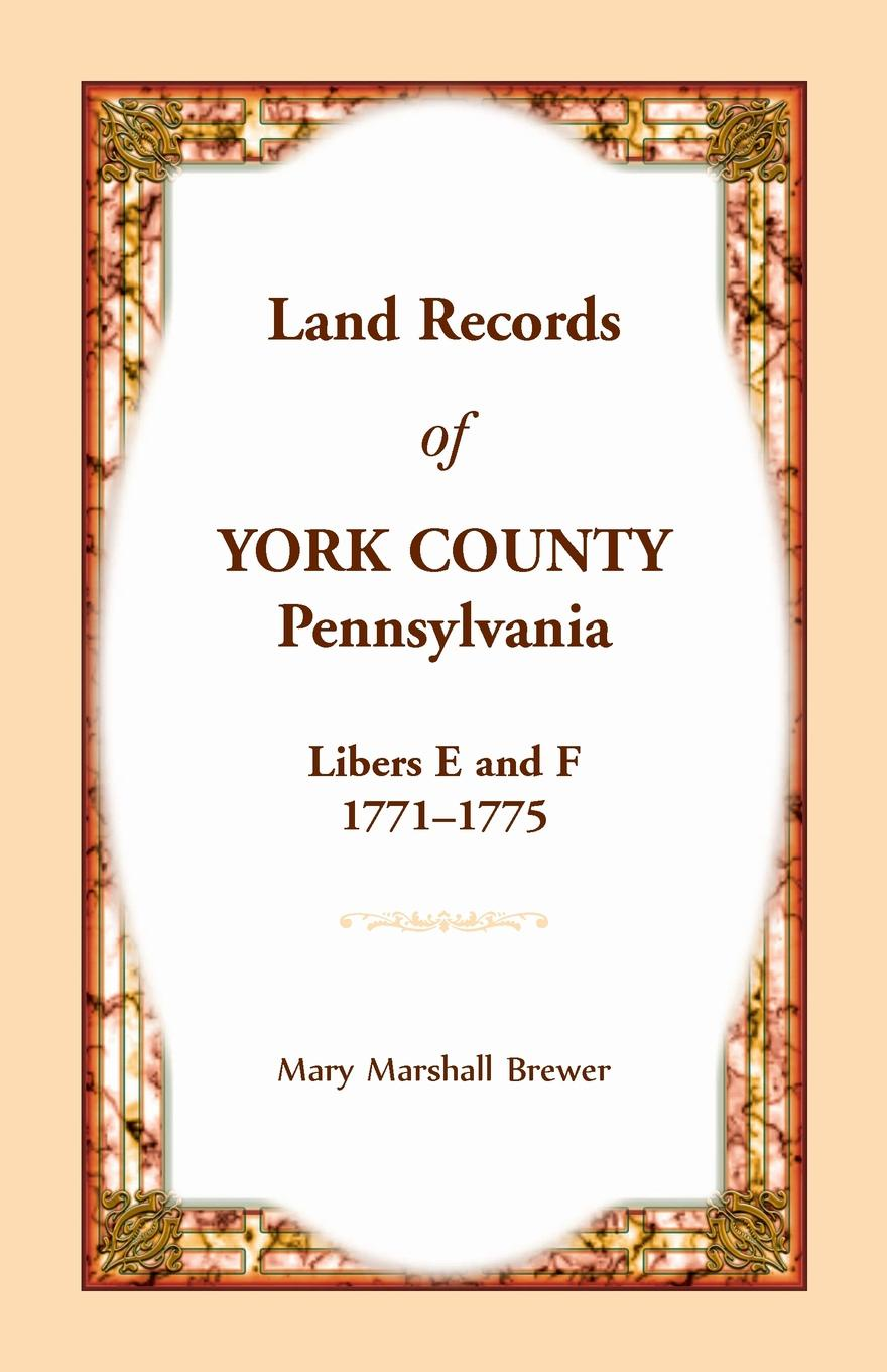 Mary Marshall Brewer Land Records of York County, Pennsylvania, Libers E and F, 1771-1775 malcolm todd the early germans