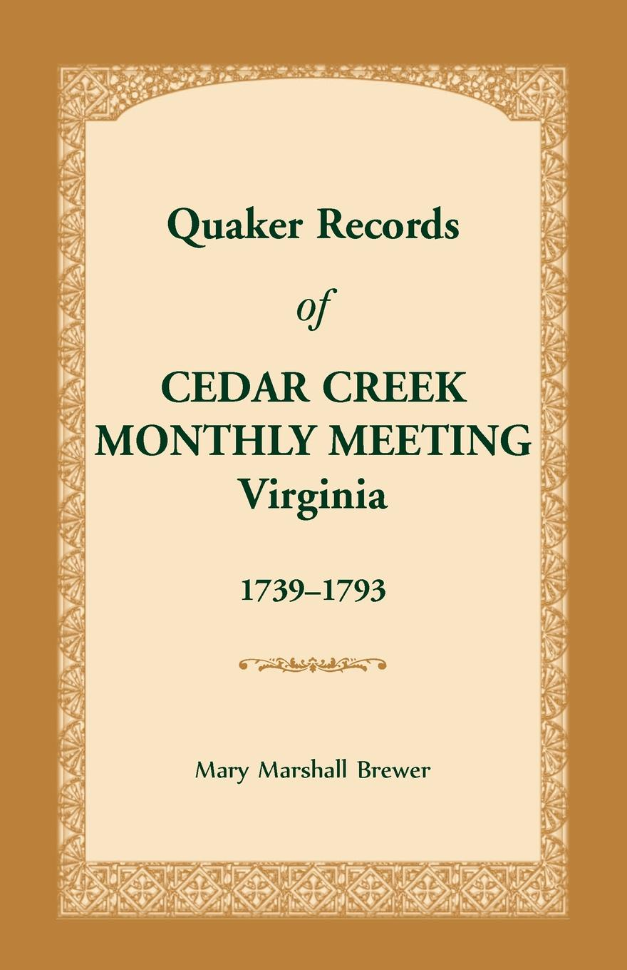 Mary Marshall Brewer Quaker Records of Cedar Creek Monthly Meeting. Virginia, 1739-1793 the conversations at curlow creek