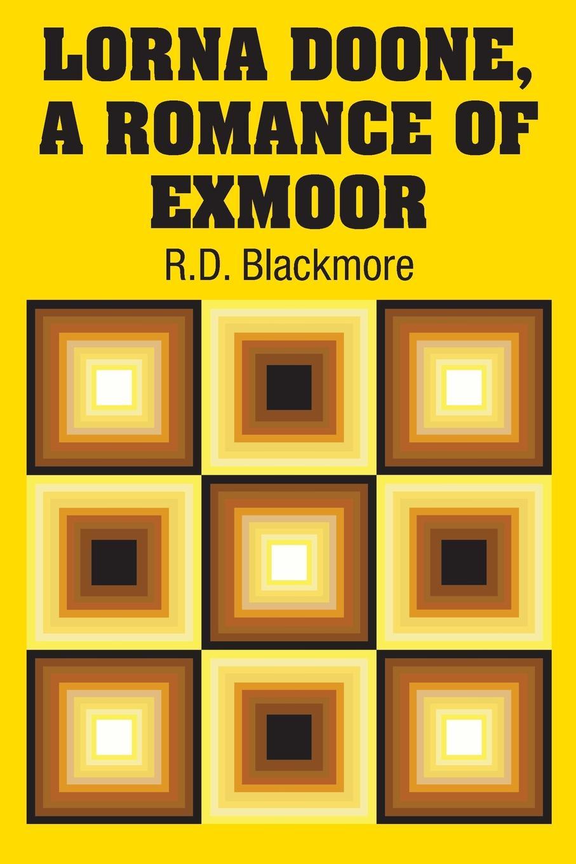 R.D. Blackmore Lorna Doone, A Romance of Exmoor r d blackmore lorna doone a romance of exmoor
