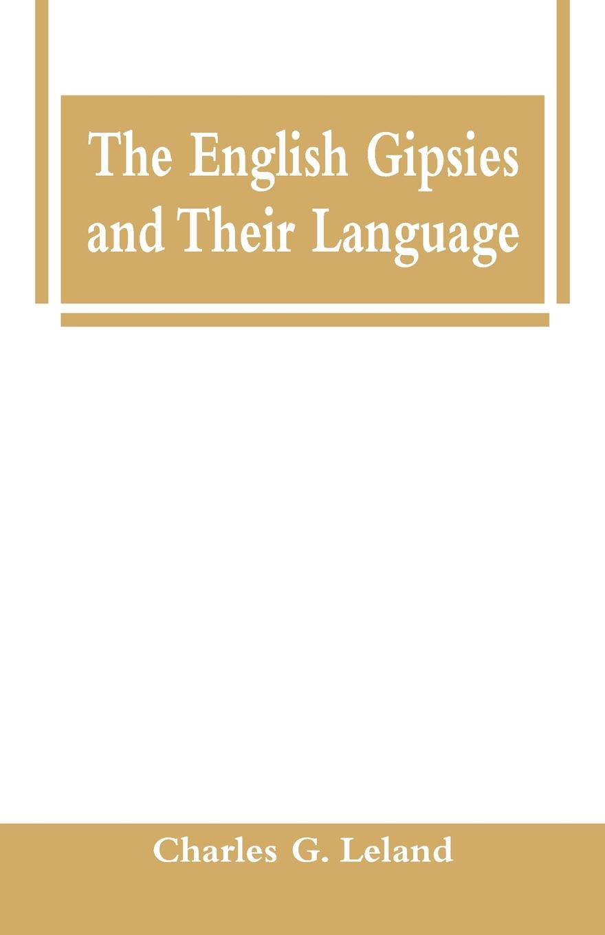 Charles G. Leland The English Gipsies and Their Language english language and bilingualism