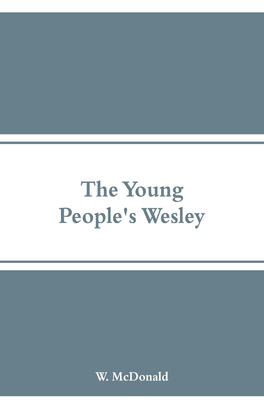W. McDonald The Young People's Wesley цена и фото
