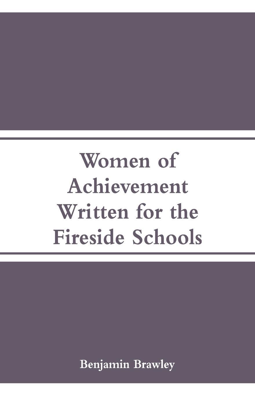 Women of Achievement. Written for the Fireside Schools. Benjamin Brawley