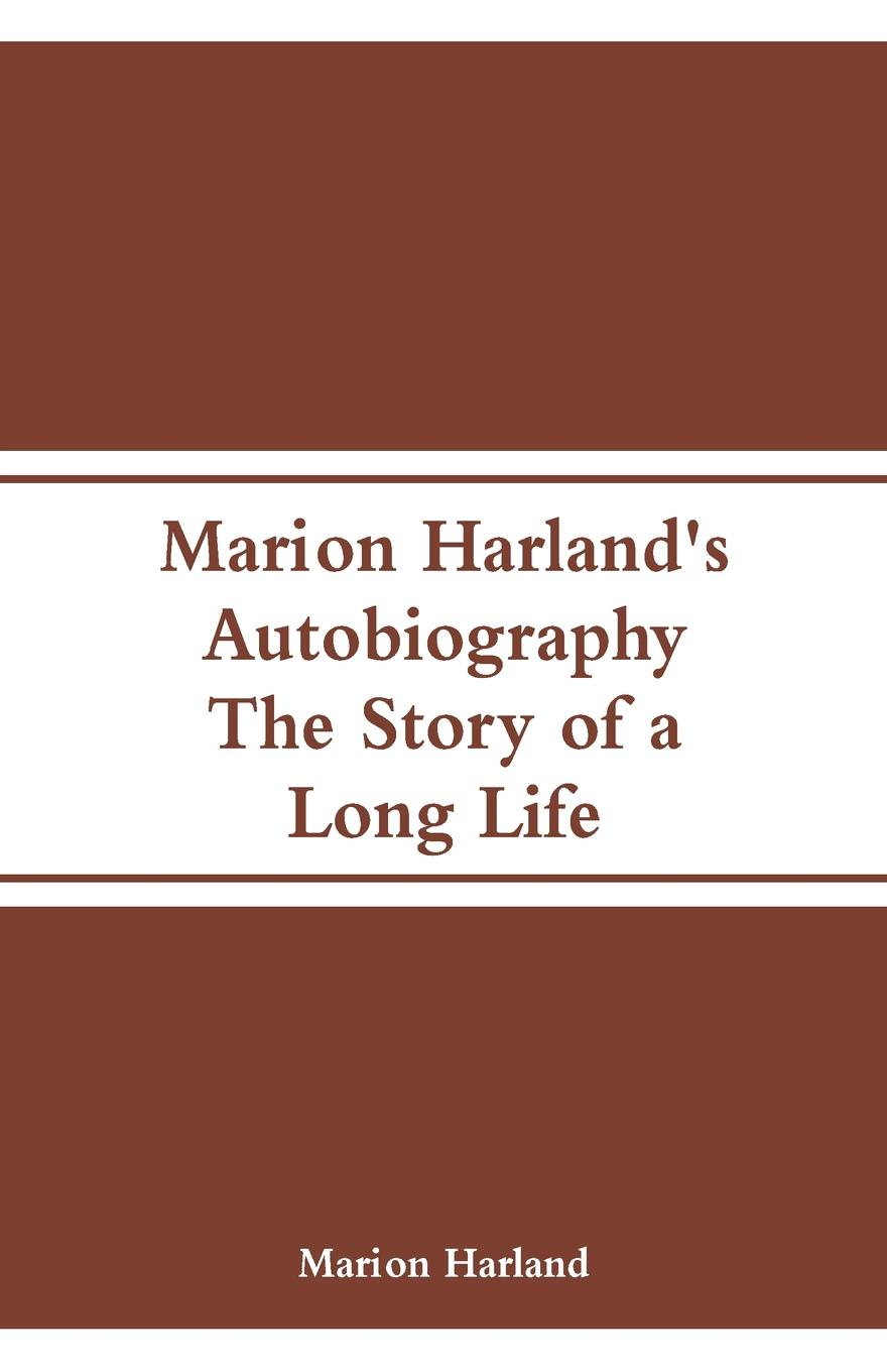 Marion Harland`s Autobiography. The Story of a Long Life. Marion Harland