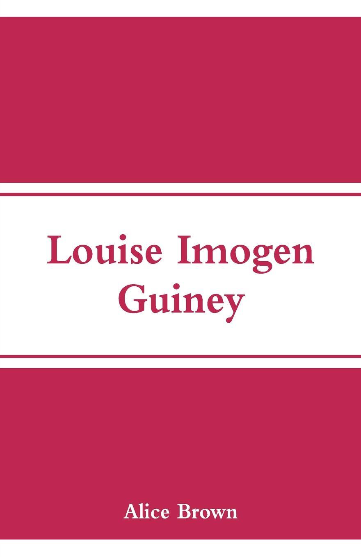 Louise Imogen Guiney. Alice Brown