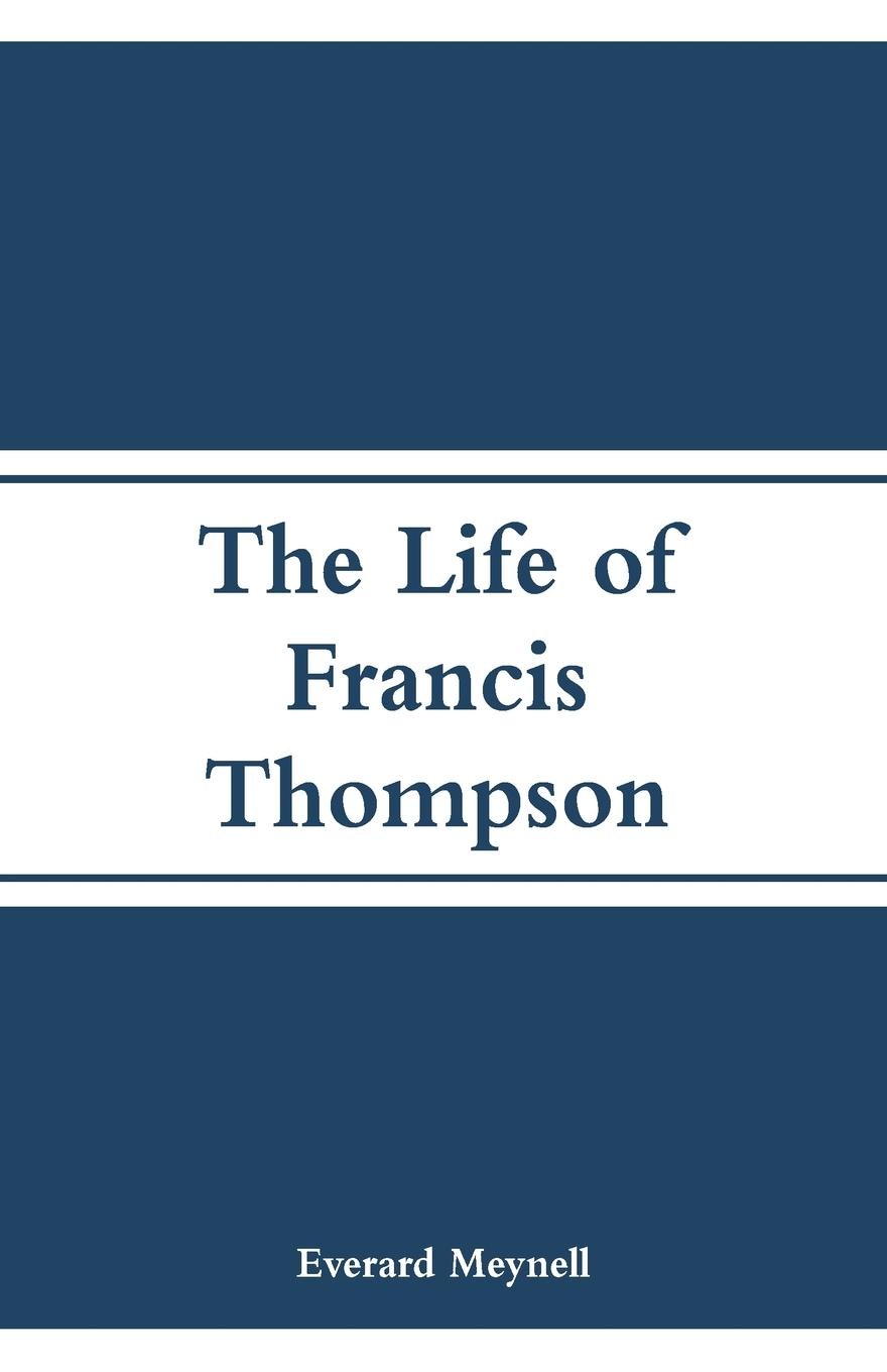 The Life of Francis Thompson. Everard Meynell
