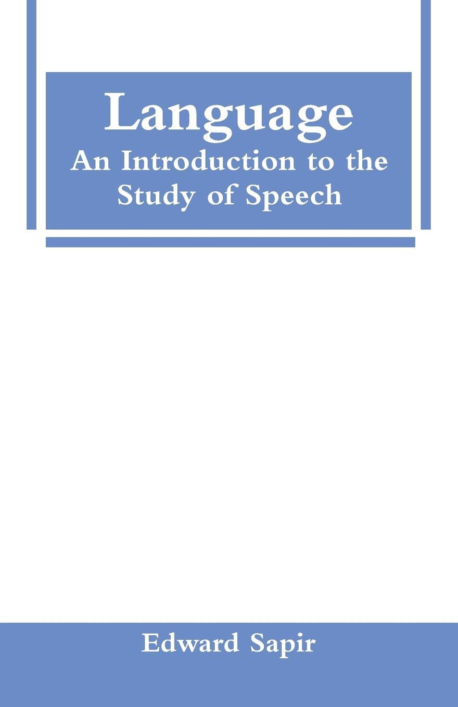 Edward Sapir Language. An Introduction to the Study of Speech
