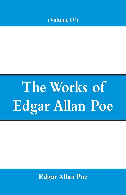 Эдгар По The Works of Edgar Allan Poe (Volume IV) лонгслив printio эдгар аллан по edgar allan poe