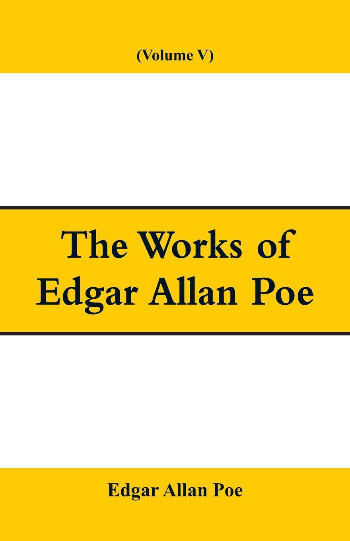 Эдгар По The Works of Edgar Allan Poe (Volume V) лонгслив printio эдгар аллан по edgar allan poe