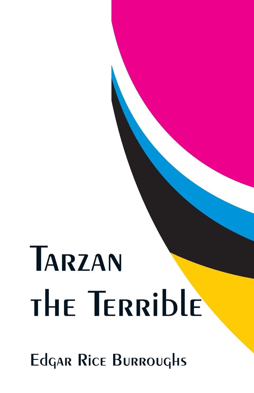Edgar Rice Burroughs Tarzan the Terrible edgar rice burroughs the beasts of tarzan
