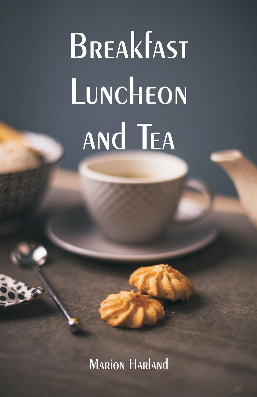 Marion Harland Breakfast, Luncheon and Tea цена 2017