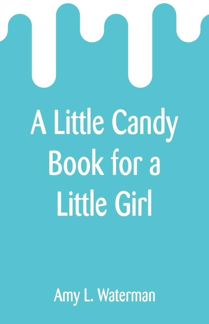 Amy L. Waterman A Little Candy Book for a Girl