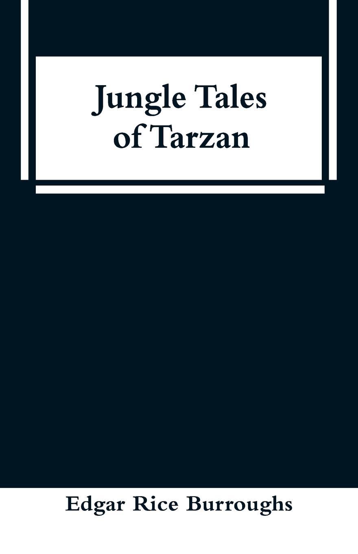Edgar Rice Burroughs Jungle Tales of Tarzan edgar rice burroughs the beasts of tarzan