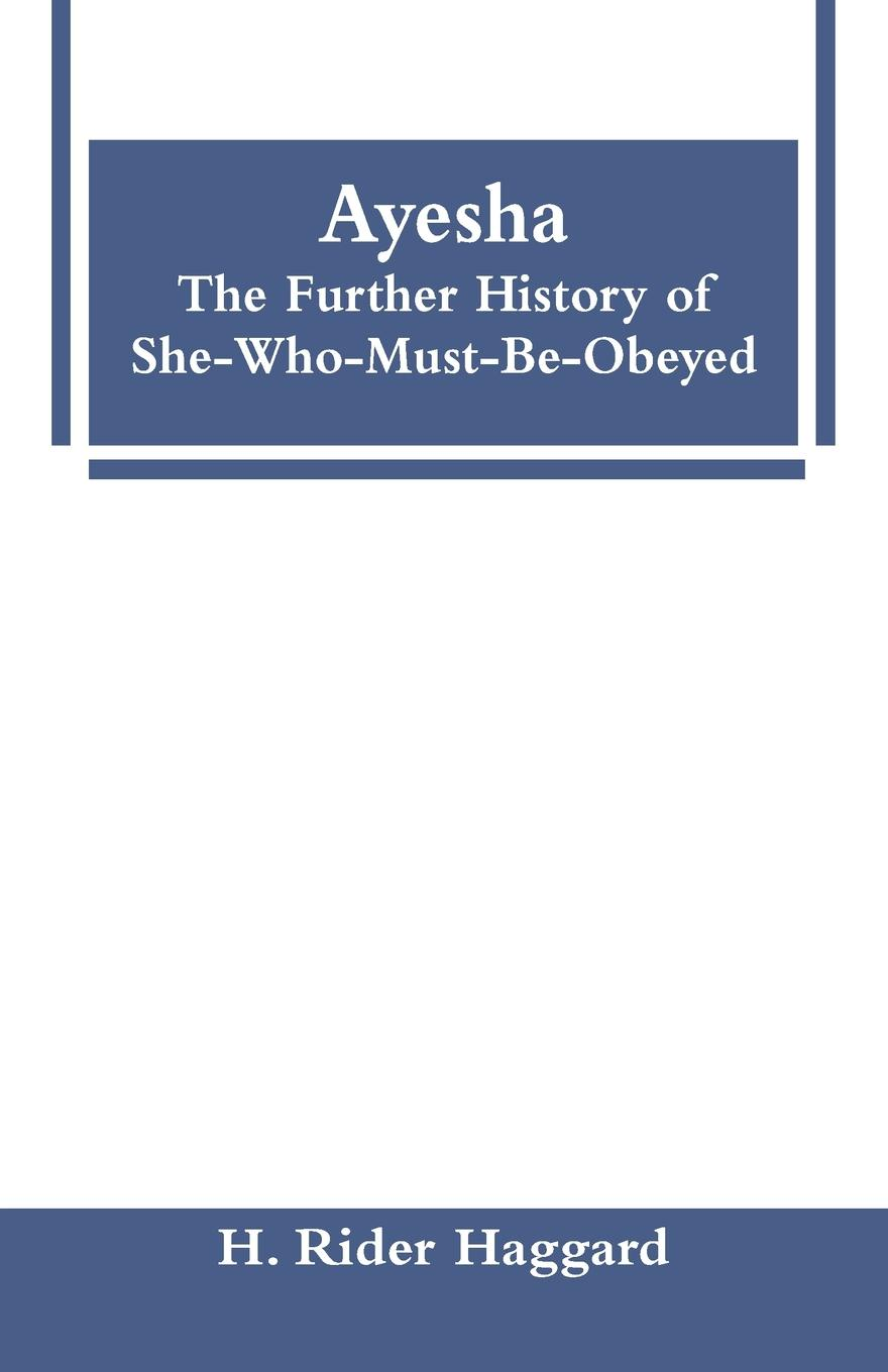 лучшая цена H. Rider Haggard Ayesha. The Further History of She-Who-Must-Be-Obeyed