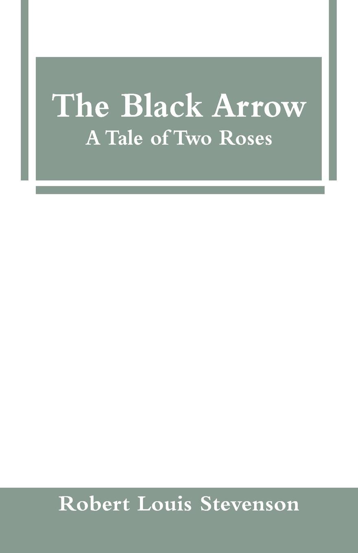 Stevenson Robert Louis The Black Arrow A Tale of Two Roses