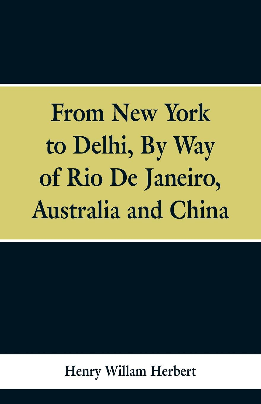 Jr. Robert B. Minturn From New York to Delhi. By Way of Rio De Janeiro, Australia and China недорго, оригинальная цена