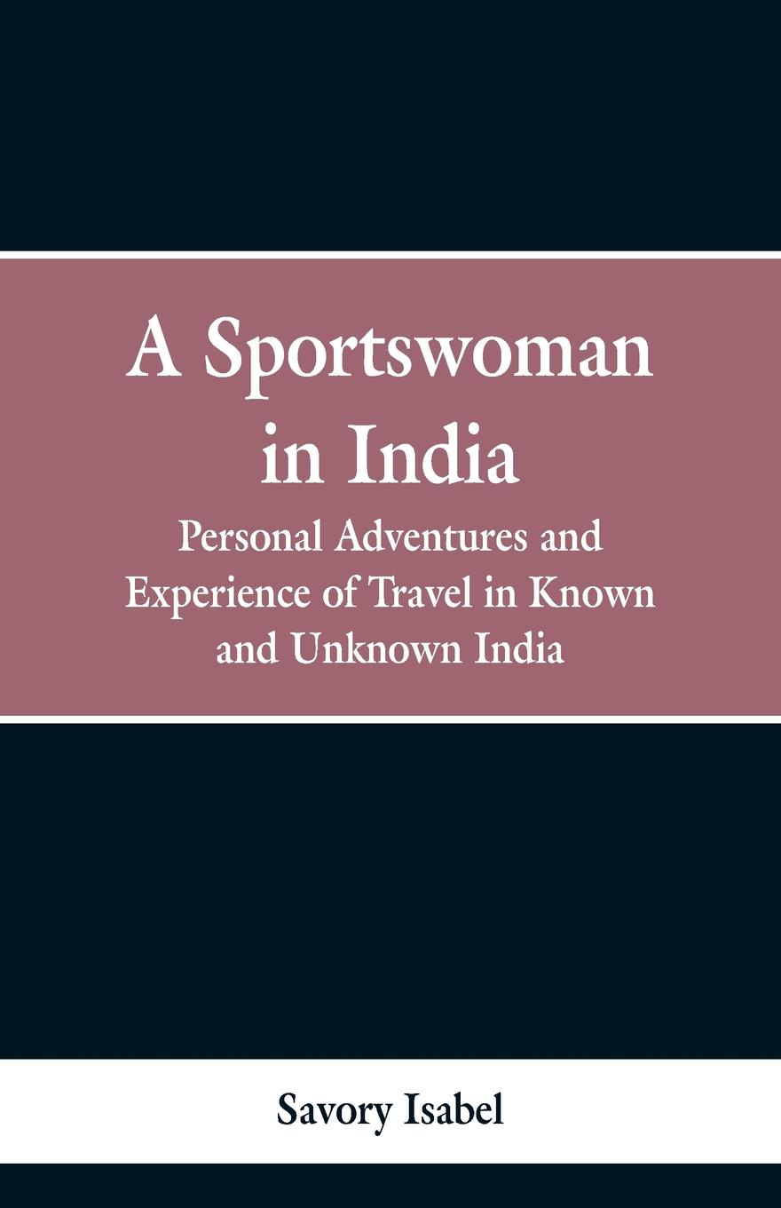 Isabel Savory A sportswoman in India. personal adventures and experiences of travel in known and unknown India india black