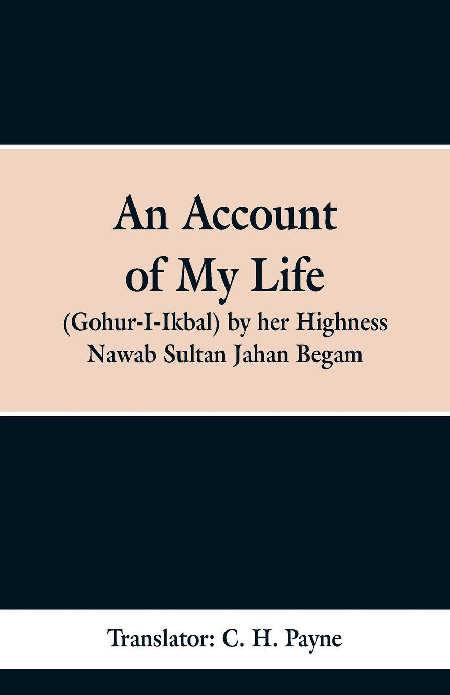 C. H. Payne An Account of My Life (Gohur-I-Ikbal) by her Highness Nawab Sultan Jahan Begam