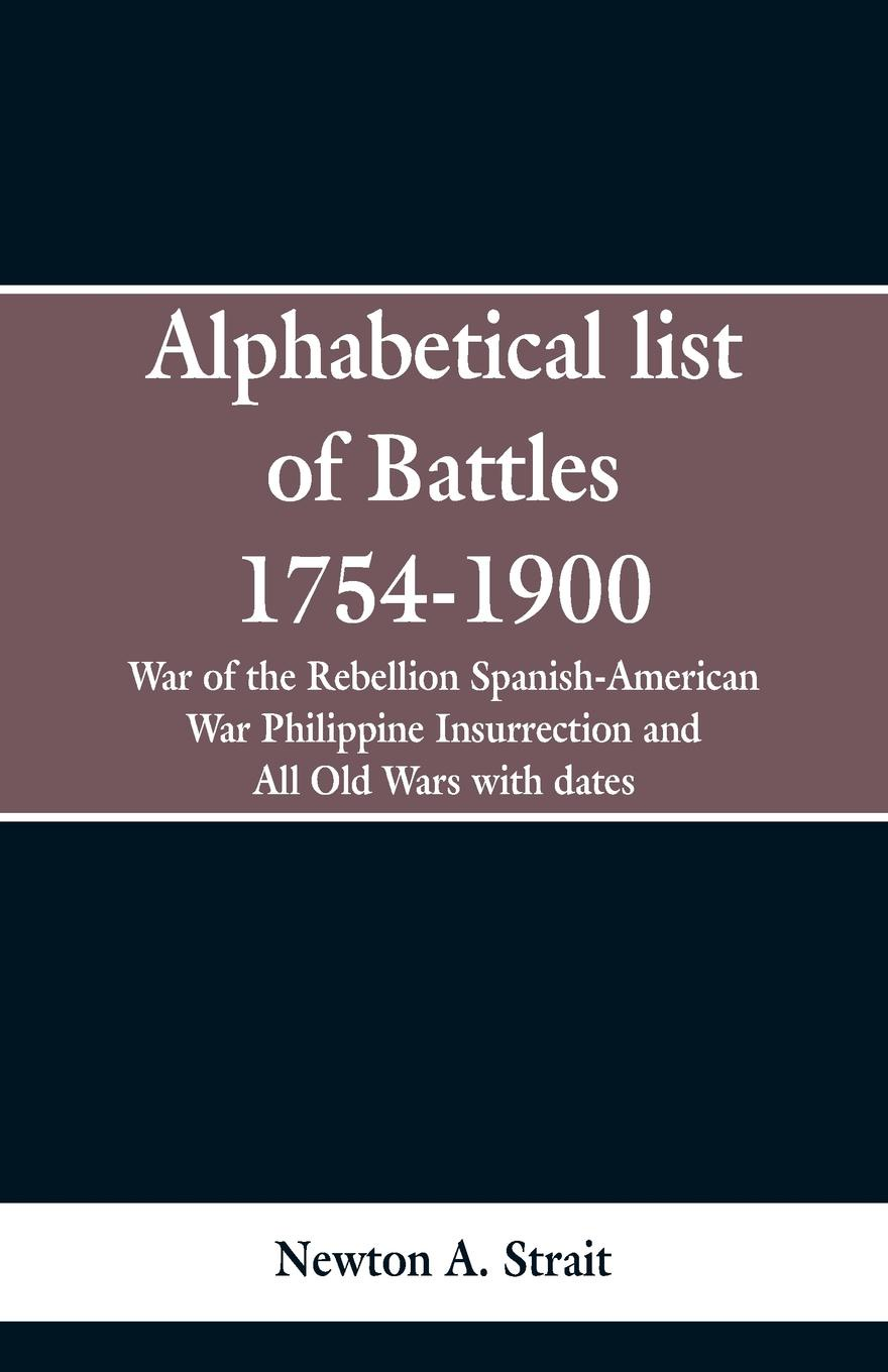 Newton A. Strait Alphabetical list of Battles 1754-1900. War of the Rebellion Spanish-American War Philippine Insurrection and All Old Wars with dates chinese ancient battles of the war the opium war one of the 2015 chinese ten book jane mijal khodorkovsky award winners