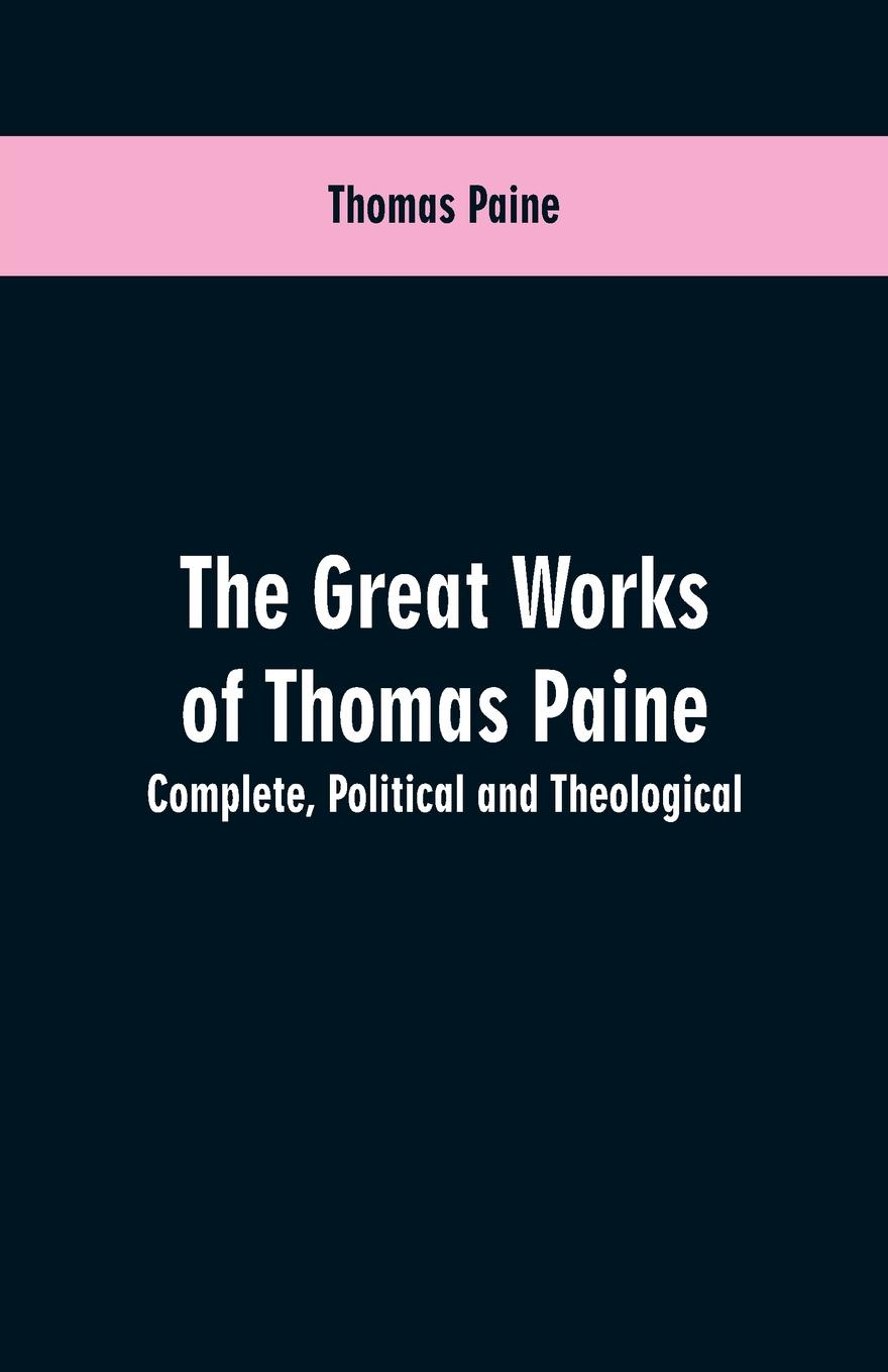 Фото - Thomas Paine The great works of Thomas Paine. Complete. Political and theological joseph moreau testimonials to the merits of thomas paine