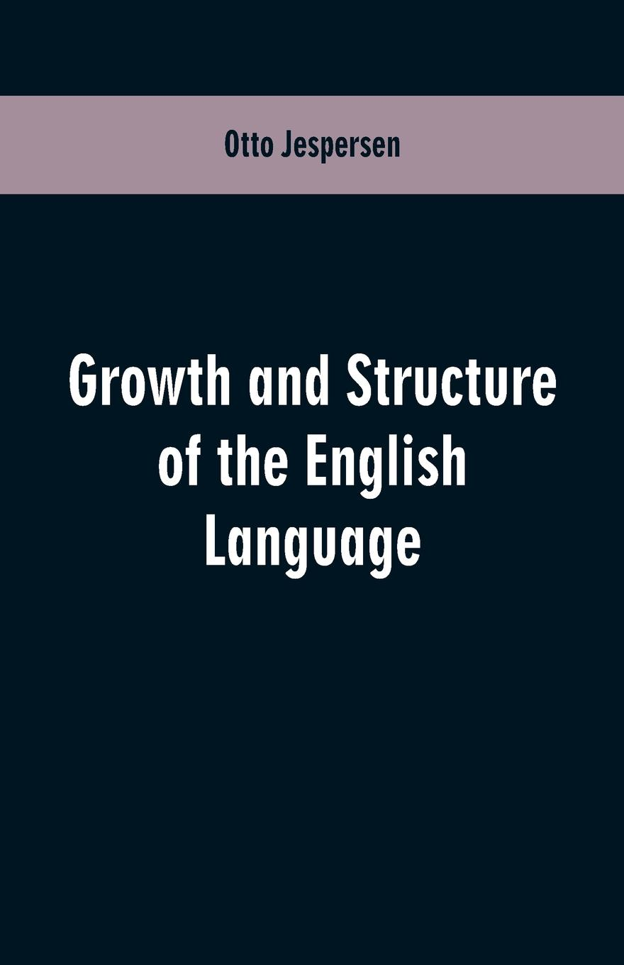 Otto Jespersen Growth and Structure of the English Language english language and bilingualism