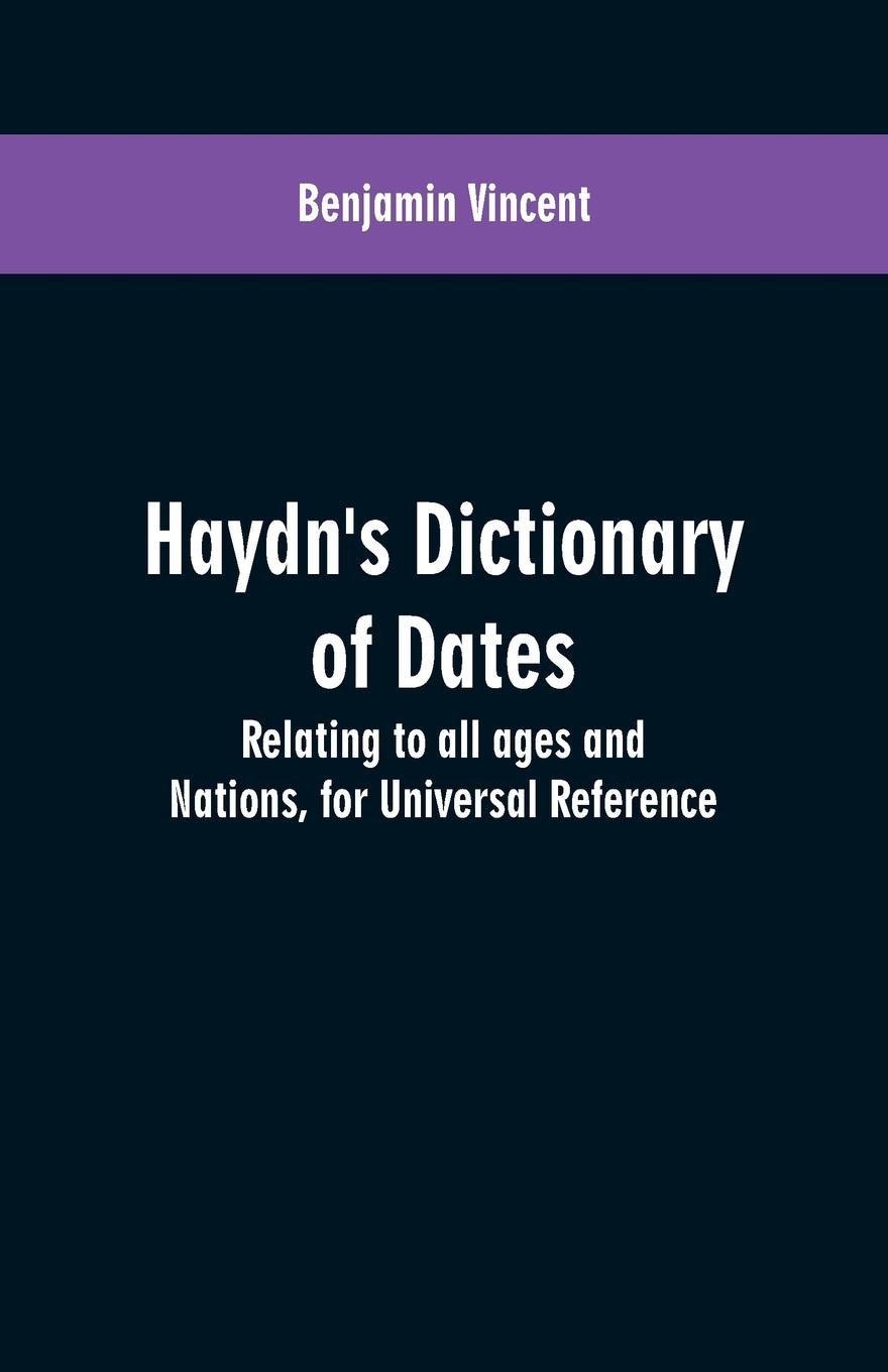 Benjamin Vincent Haydn's dictionary of dates. relating to all ages and nations, for universal reference benjamin vincent haydn s dictionary of dates relating to all ages and nations for universal reference