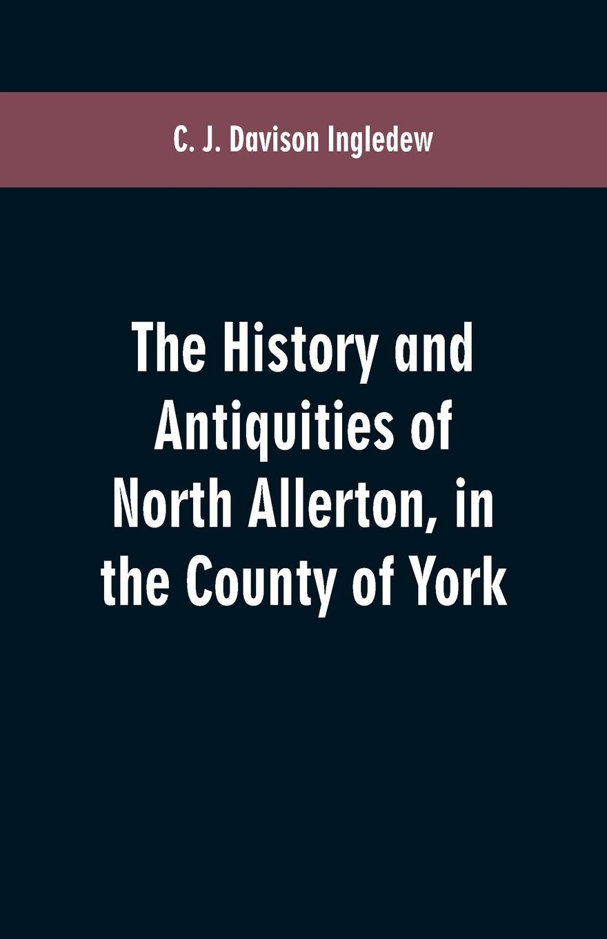 C. J. Davison Ingledew The history and antiquities of North Allerton, in the County of York thomas hinderwell the history and antiquities of scarborough and the vicinity