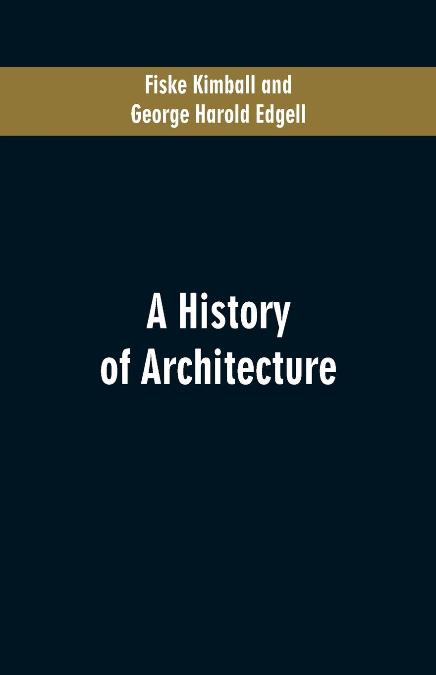 Fiske Kimball, George Harold Edgell A History of Architecture 100 years of architecture