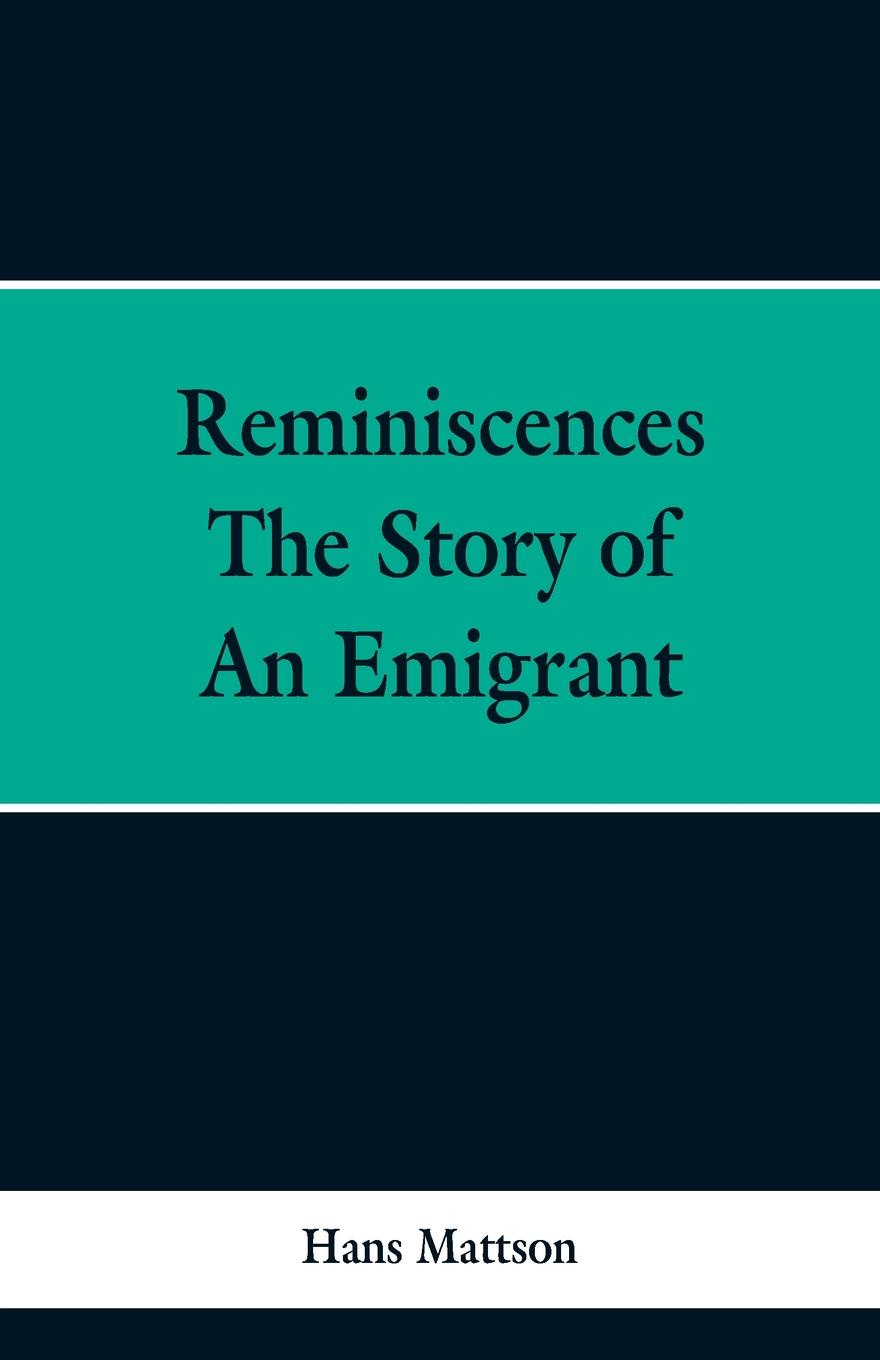 Hans Mattson Reminiscences. The Story of an Emigrant felix voorhies acadian reminiscences the true story of evangeline