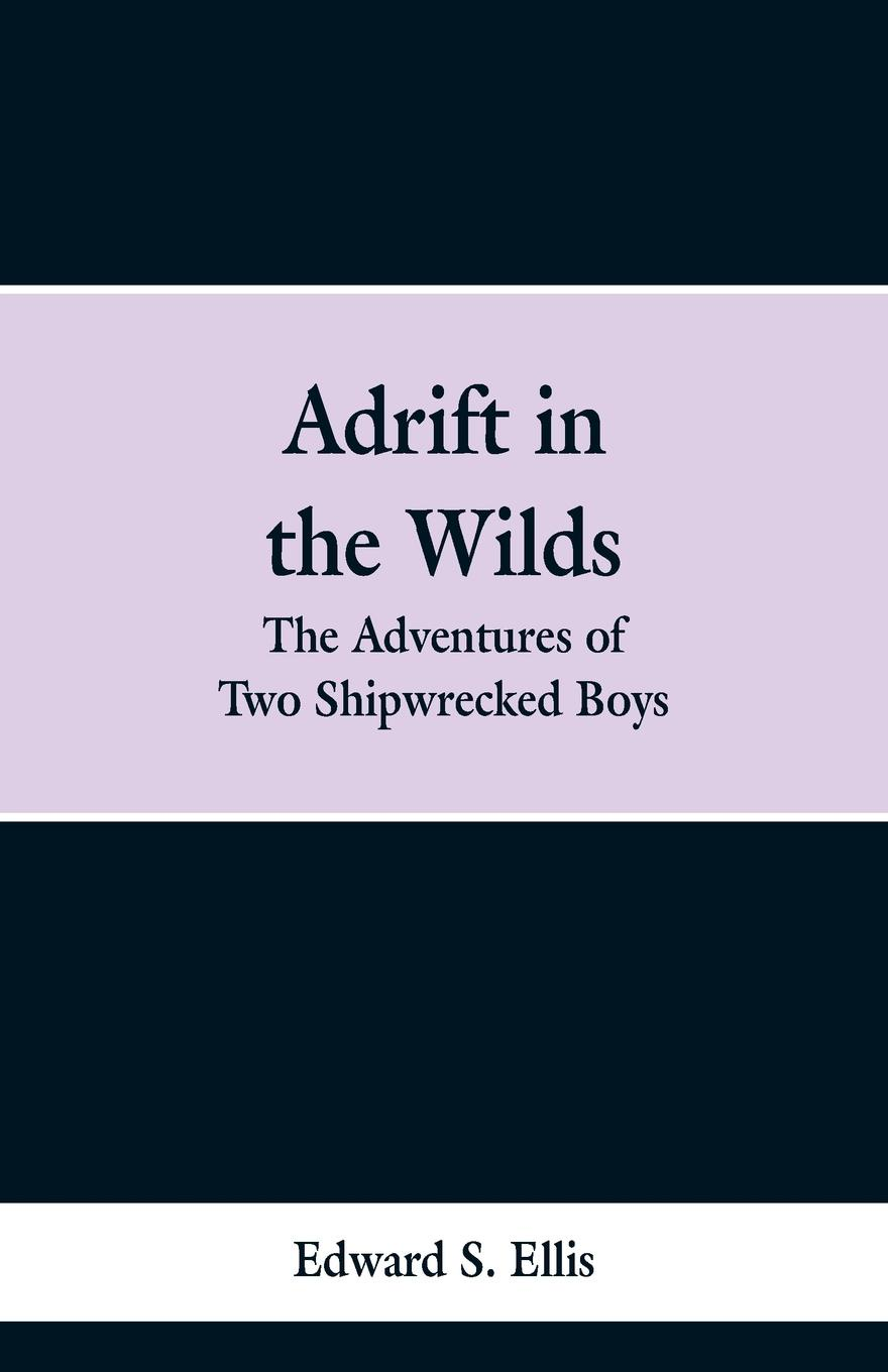 Edward S. Ellis Adrift in the Wilds. The Adventures of Two Shipwrecked Boys wilds of the wolf
