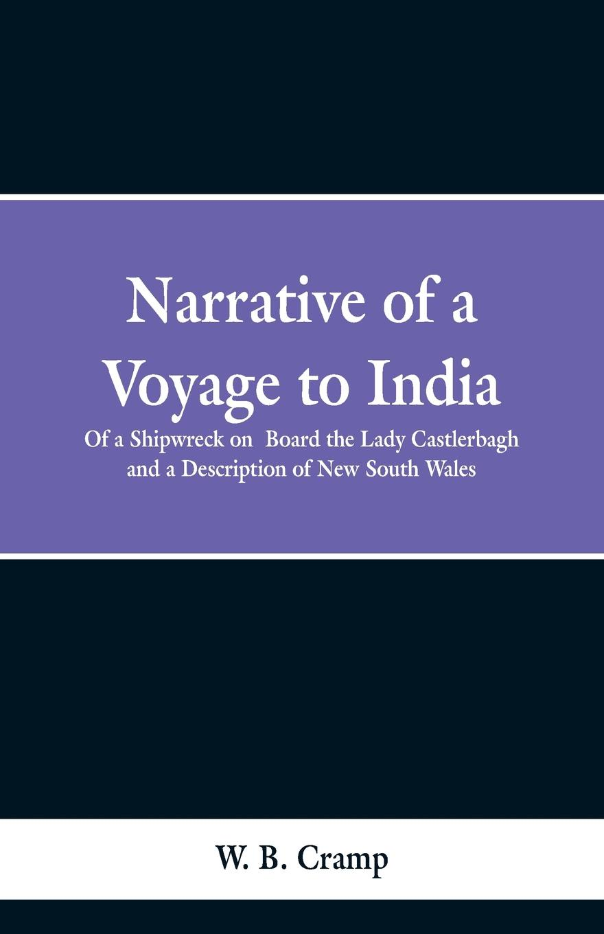 W. B. Cramp Narrative of a Voyage to India. Of a Shipwreck on Board the Lady Castlerbagh and a Description of New South Wales