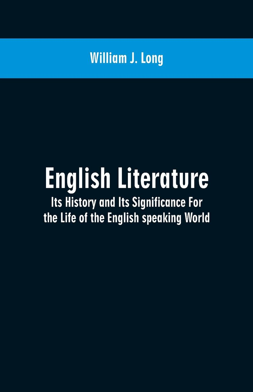 William J. Long English Literature. Its History and Its Significance For the Life of the English speaking World william brock j the fontana history of chemistry