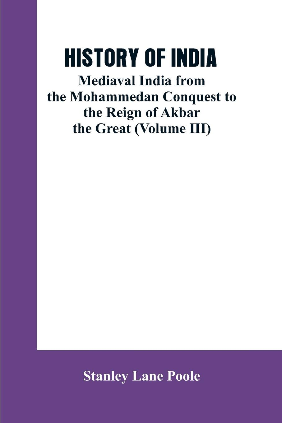 Stanley Lane Poole HISTORY OF INDIA. Mediaval India from the Mohammedon Conquest to the Reign of Akbar the Great (Volume III) india black