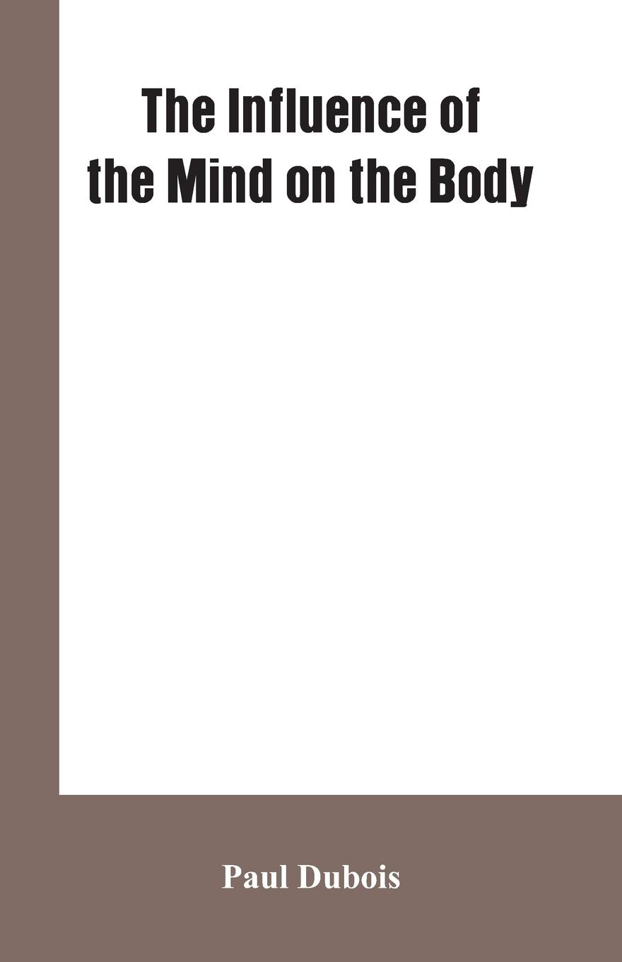 Paul Dubois The Influence of the mind on the body ernst von dobschütz the influence of the bible on civilisation