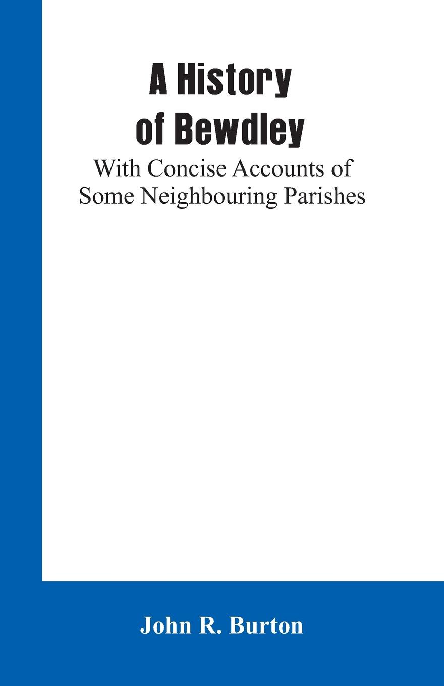 John R. Burton A History of Bewdley. With Concise Accounts of Some Neighbouring Parishes scotland a concise history