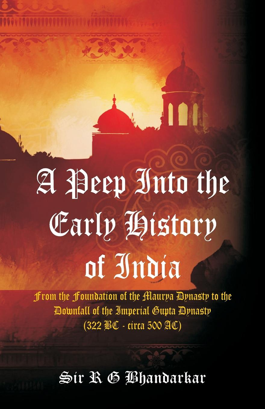 Sir R G Bhandarkar A Peep Into the Early History of India. From the Foundation of the Maurya Dynasty to the Downfall of the Imperial Gupta Dynasty (322 BC - circa 500 AC) peep ehasalu hullu munga päevik