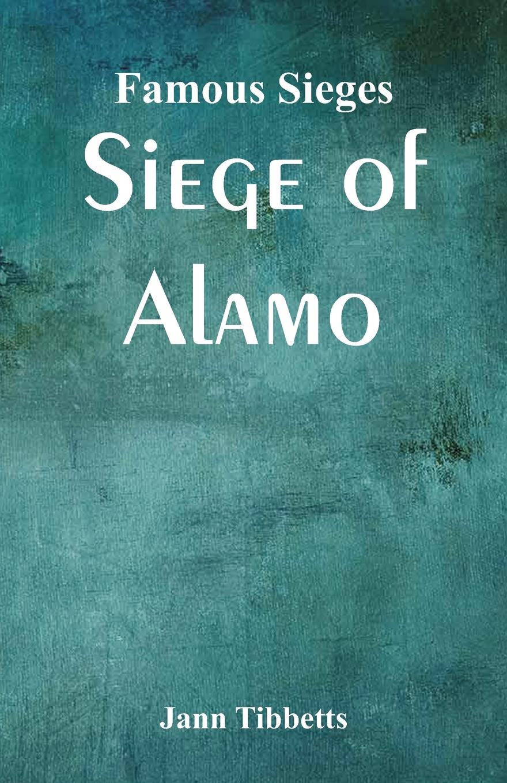 Jann Tibbetts Famous Sieges. Siege of Alamo anne o brien marriage under siege