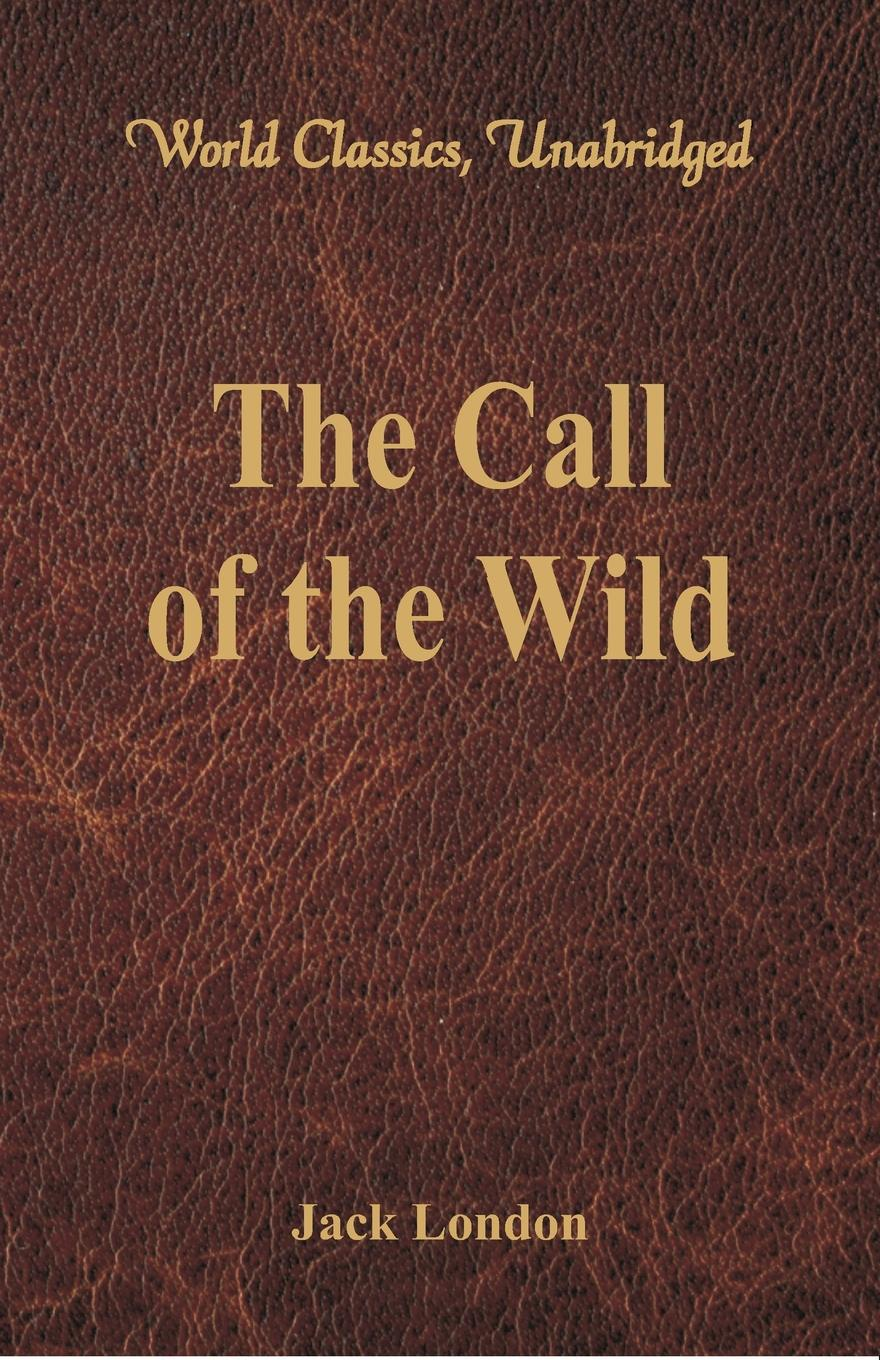 Jack London The Call of the Wild (World Classics, Unabridged) jack london the call of the wild