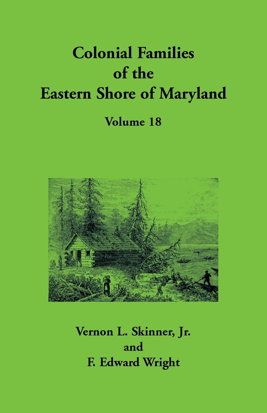 Vernon L. Skinner, F Edward Wright Colonial Families of the Eastern Shore Maryland, Volume 18
