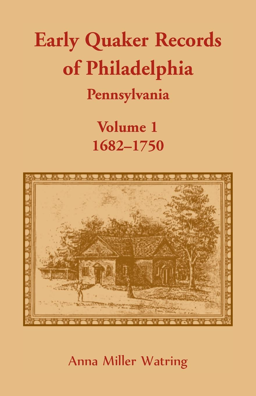 Anna Miller Watring Early Quaker Records of Philadelphia, Pennsylvania, Volume 1. 1682-1750 hanover hanover a copy of the records of births marriages and deaths and of intentions of marriage of the town of hanover mass 1727 1857